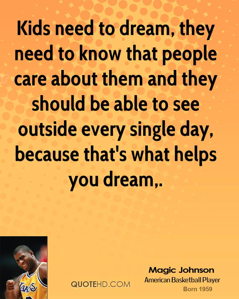 Kids need to dream, they need to know that people care about them and they should be able to see outside every single day, because that's what helps you dream.