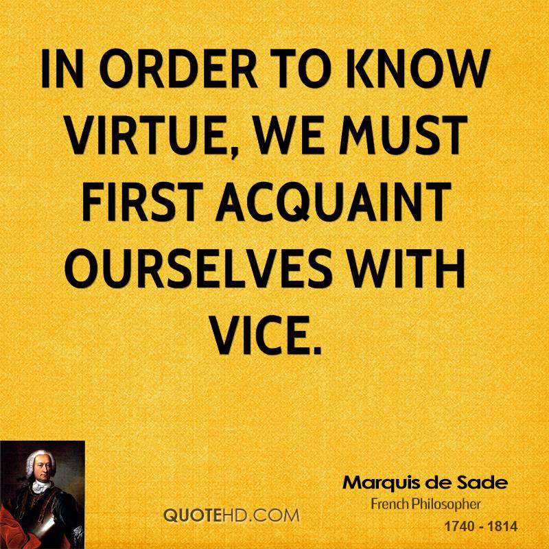 In order to know virtue, we must first acquaint ourselves with vice.