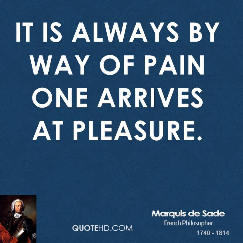 It is always by way of pain one arrives at pleasure.