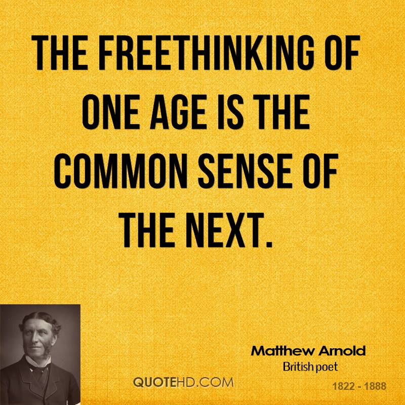 The freethinking of one age is the common sense of the next.