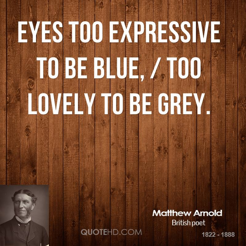 Eyes too expressive to be blue, / Too lovely to be grey.