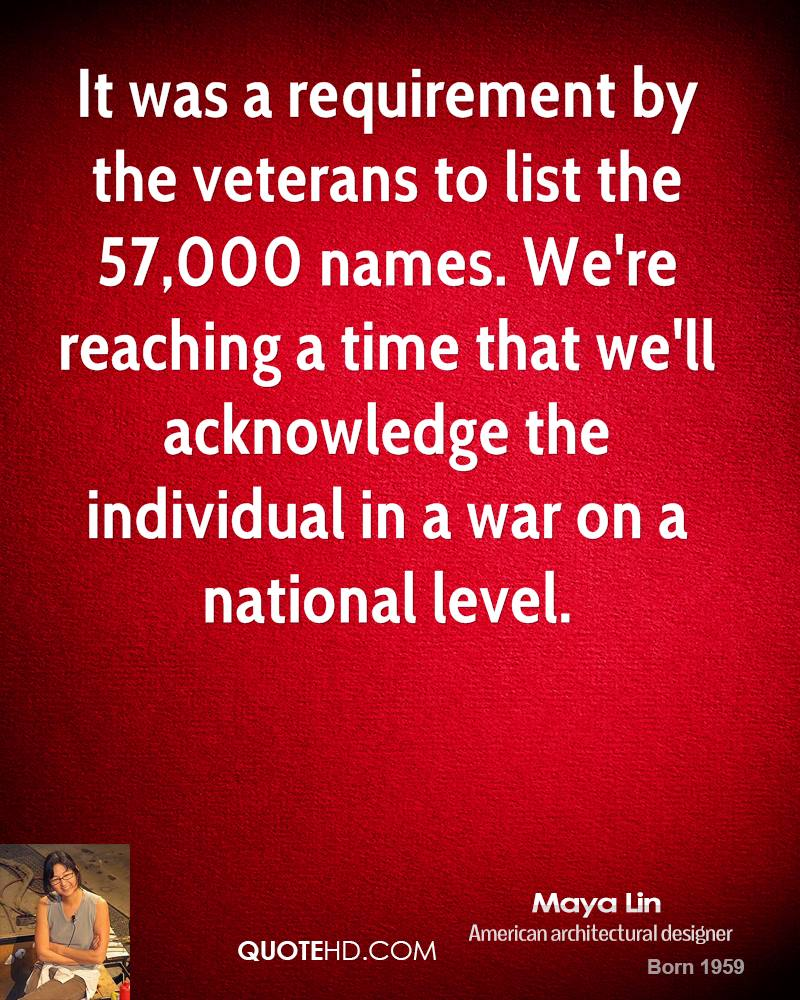 It was a requirement by the veterans to list the 57,000 names. We're reaching a time that we'll acknowledge the individual in a war on a national level.