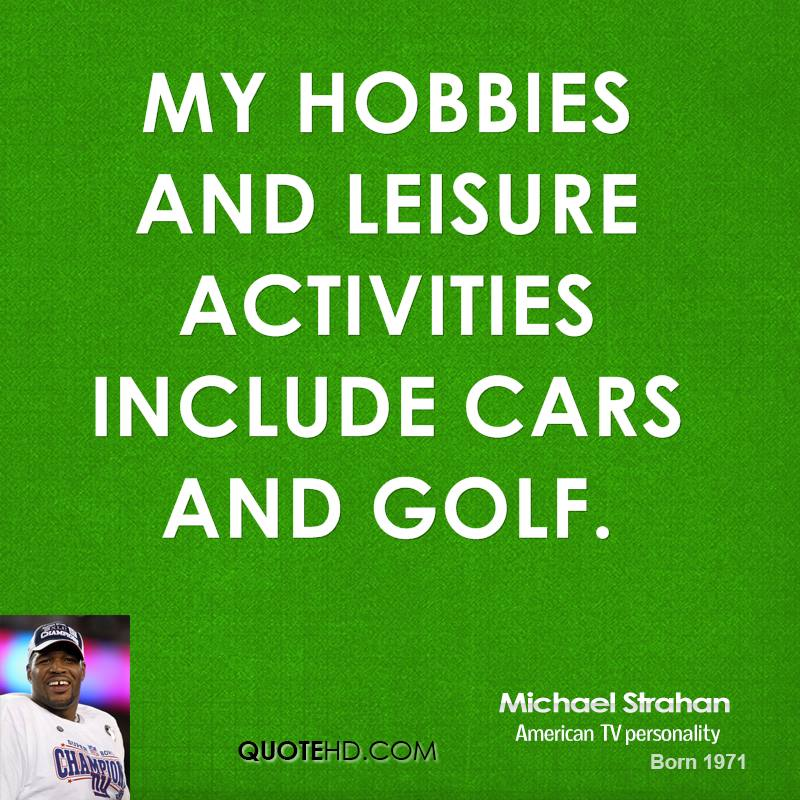 My hobbies and leisure activities include cars and golf.