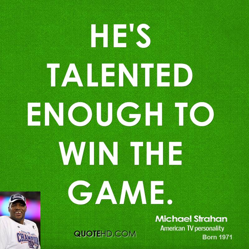 He's talented enough to win the game.