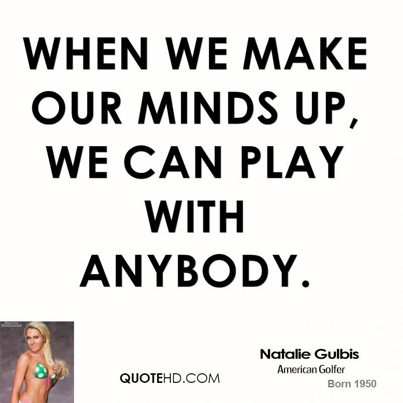 When we make our minds up, we can play with anybody.
