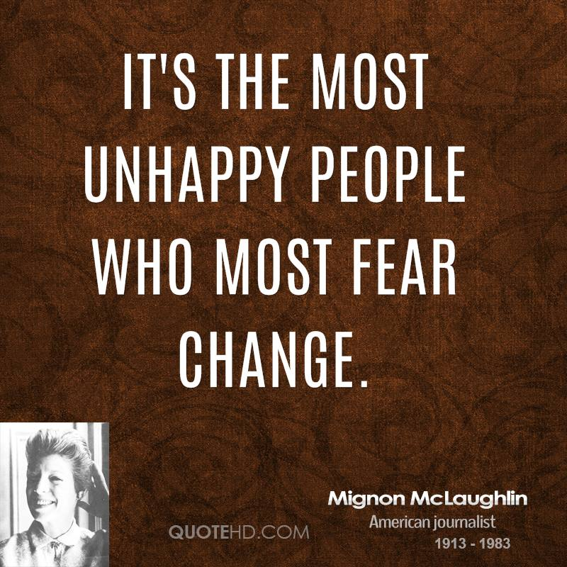 It's the most unhappy people who most fear change.