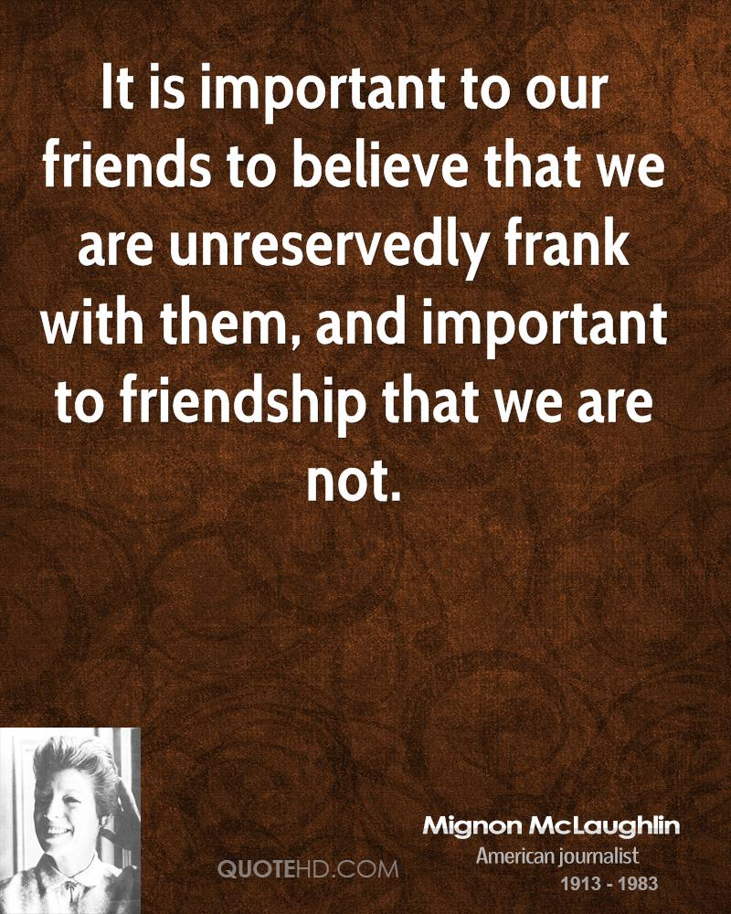 friendship is not important Top 10 reasons why friends are important friends are not only important to love and care for you or enjoy with you but also to guide you and correct you.