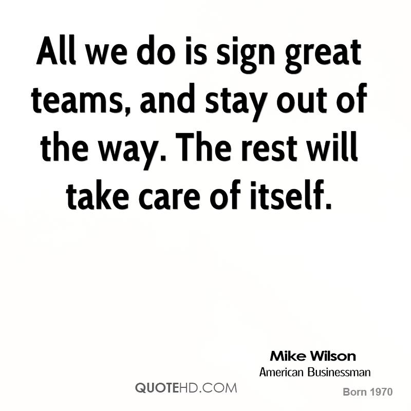 All we do is sign great teams, and stay out of the way. The rest will take care of itself.