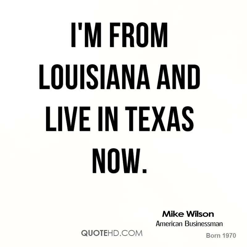I'm from Louisiana and live in Texas now.