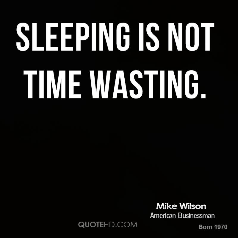 Sleeping is not time wasting.