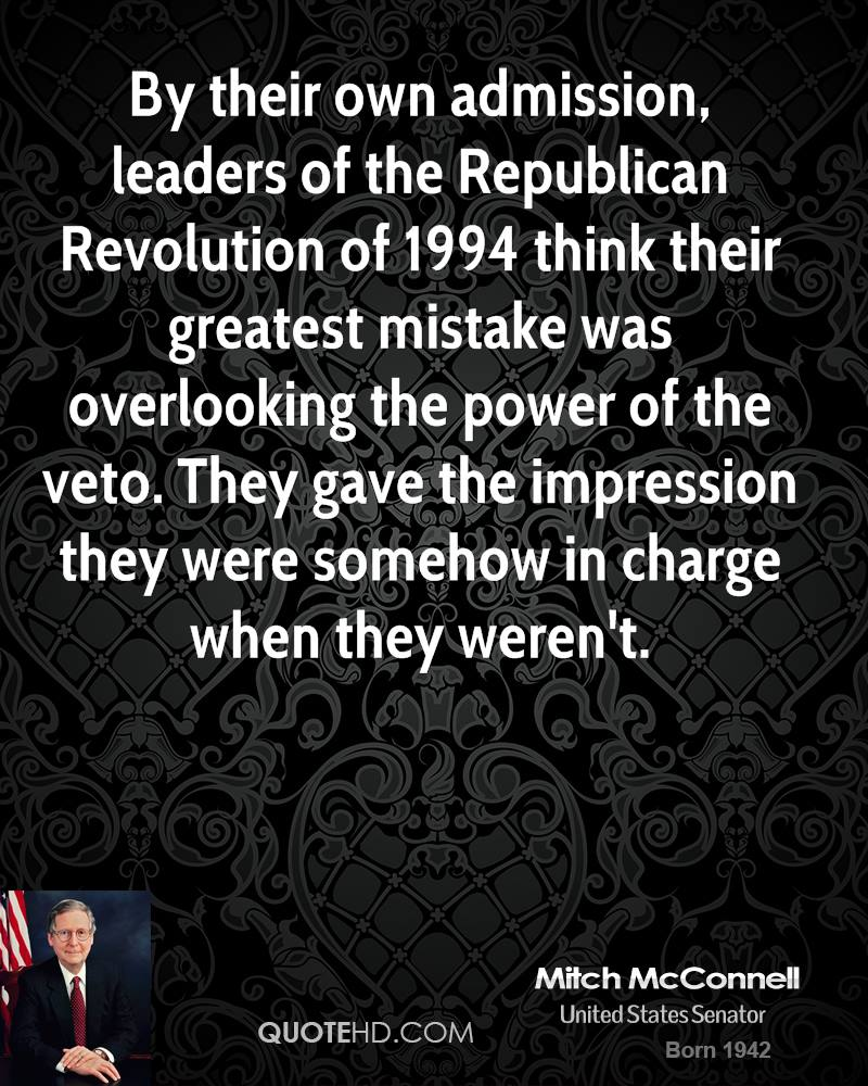 By their own admission, leaders of the Republican Revolution of 1994 think their greatest mistake was overlooking the power of the veto. They gave the impression they were somehow in charge when they weren't.