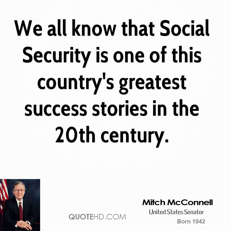 We all know that Social Security is one of this country's greatest success stories in the 20th century.