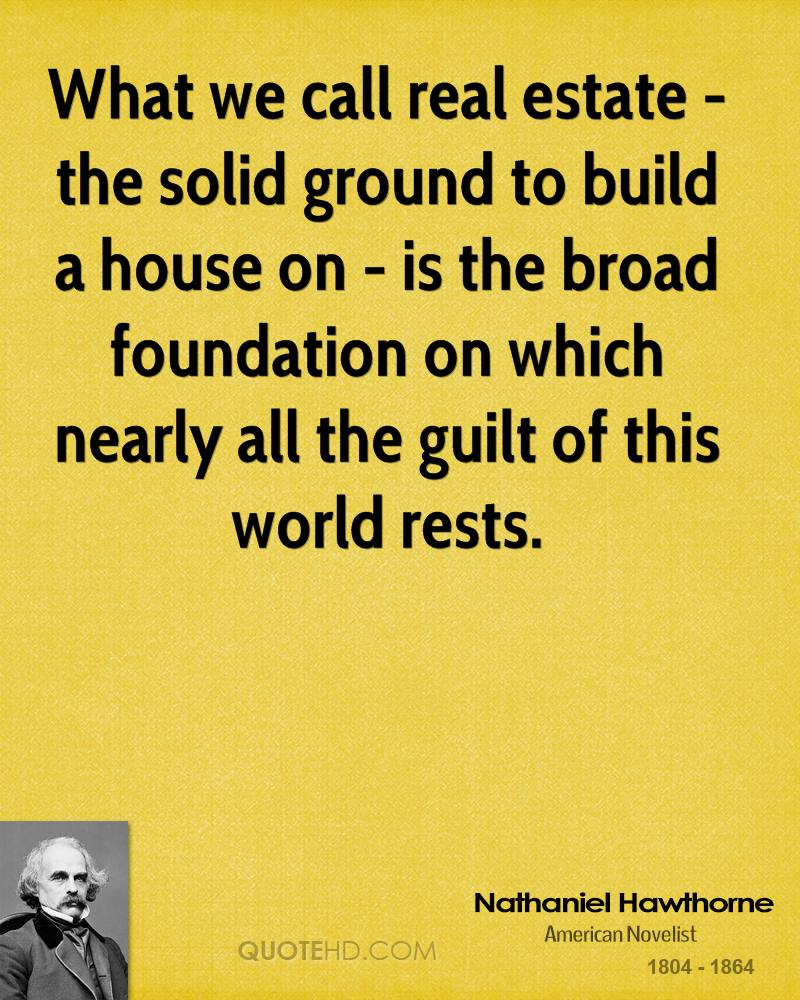 What we call real estate - the solid ground to build a house on - is the broad foundation on which nearly all the guilt of this world rests.