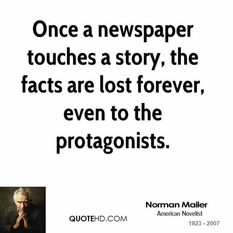 Once a newspaper touches a story, the facts are lost forever, even to the protagonists.