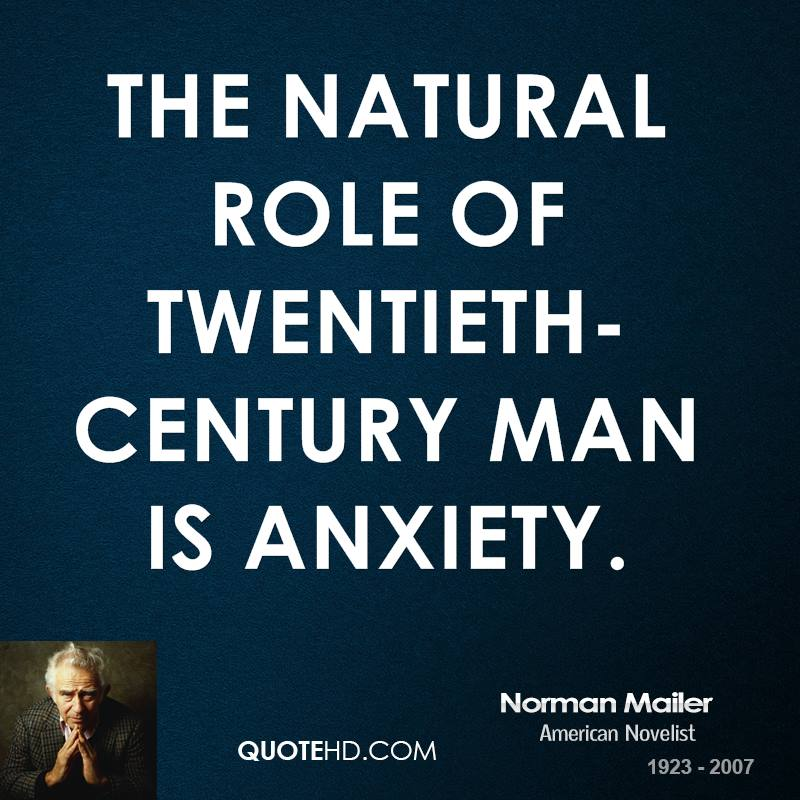 The natural role of twentieth-century man is anxiety.