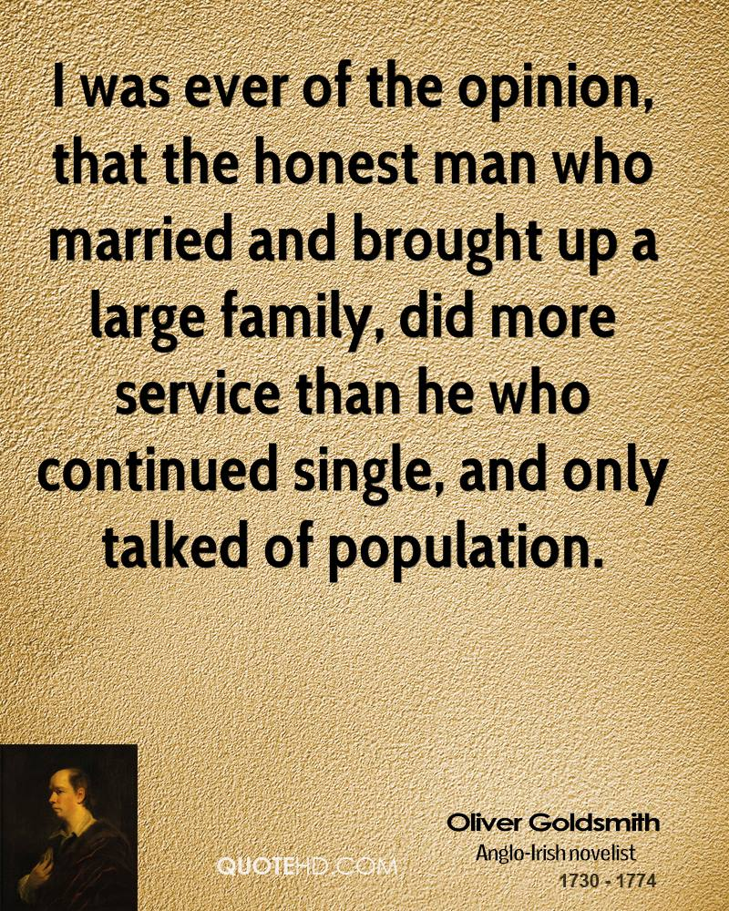 I was ever of the opinion, that the honest man who married and brought up a large family, did more service than he who continued single, and only talked of population.