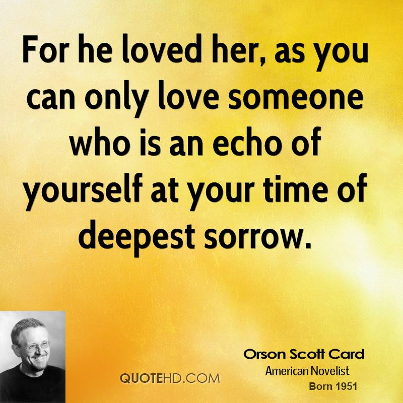 For he loved her, as you can only love someone who is an echo of yourself at your time of deepest sorrow.