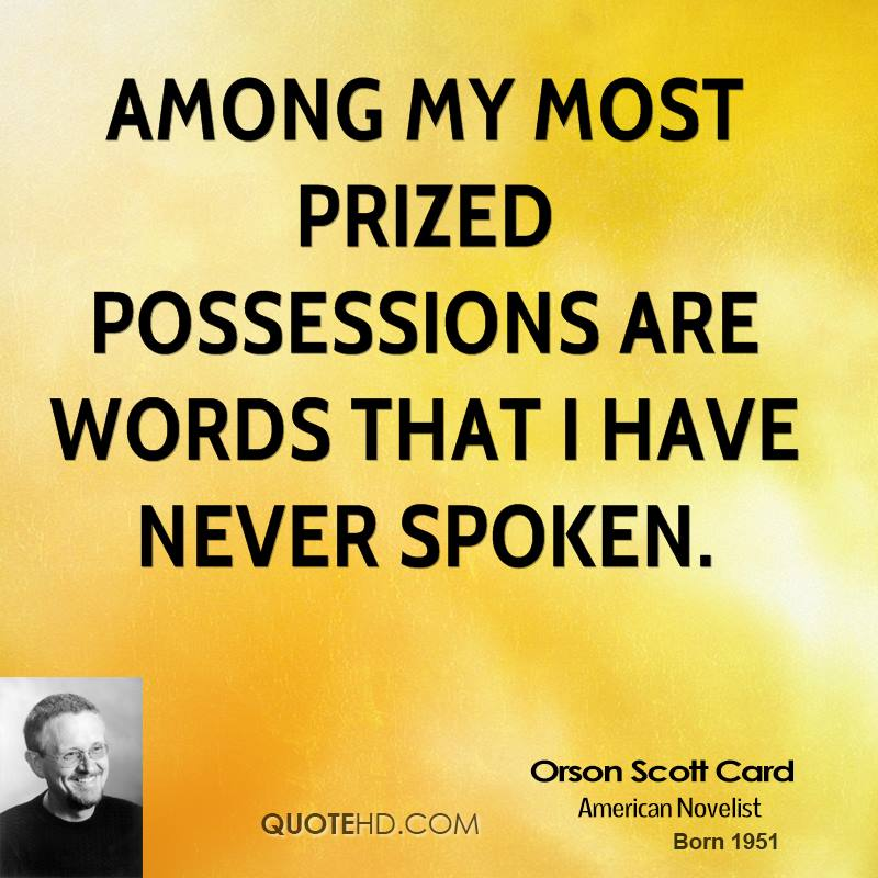 Among my most prized possessions are words that I have never spoken.