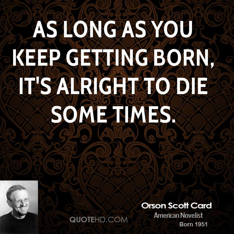 As long as you keep getting born, it's alright to die some times.