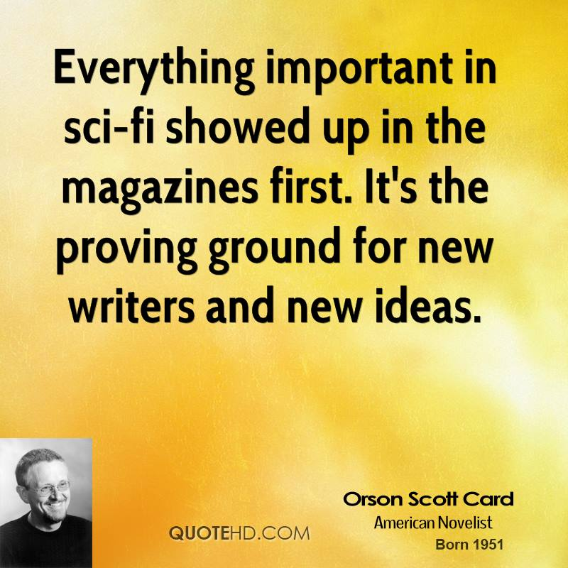Everything important in sci-fi showed up in the magazines first. It's the proving ground for new writers and new ideas.