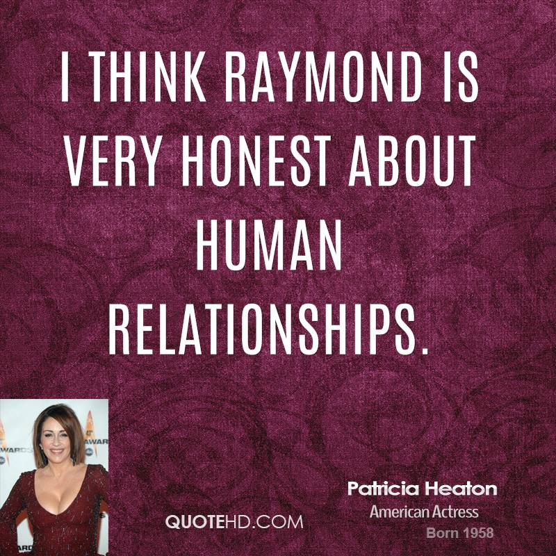 I think Raymond is very honest about human relationships.
