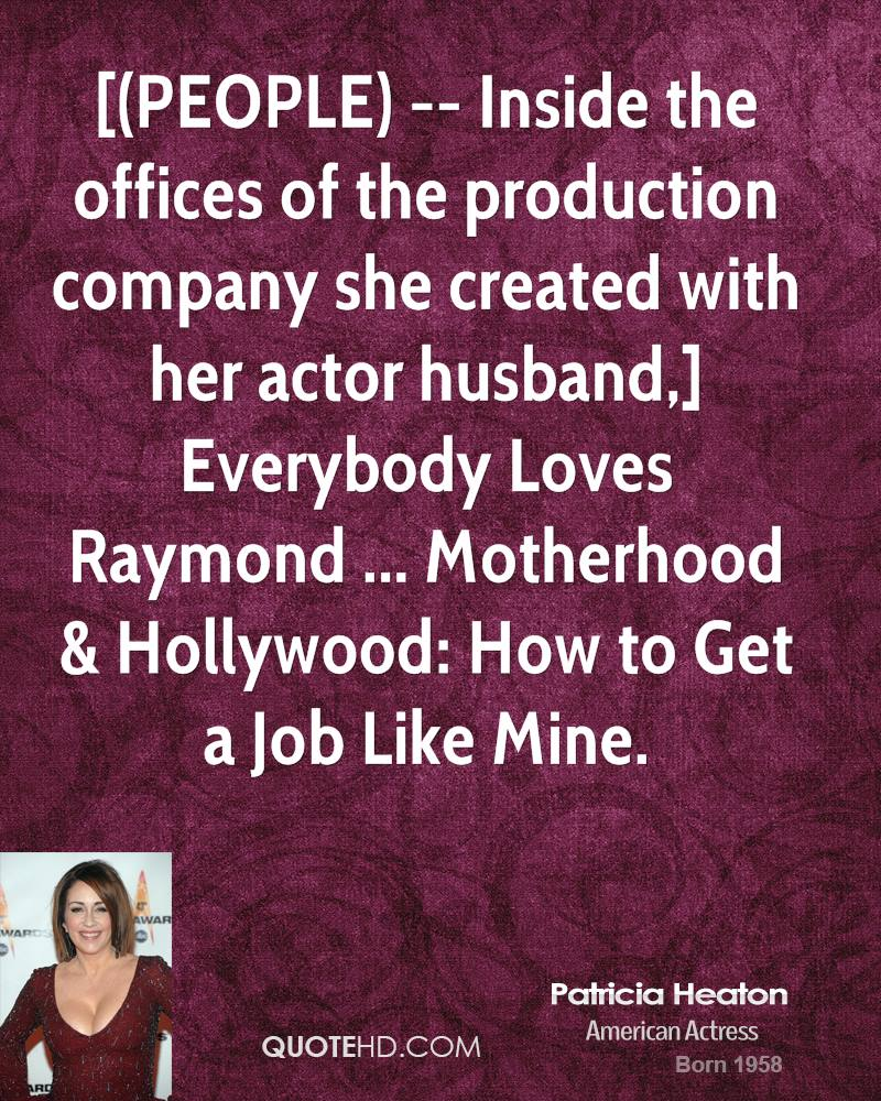 [(PEOPLE) -- Inside the offices of the production company she created with her actor husband,] Everybody Loves Raymond ... Motherhood & Hollywood: How to Get a Job Like Mine.