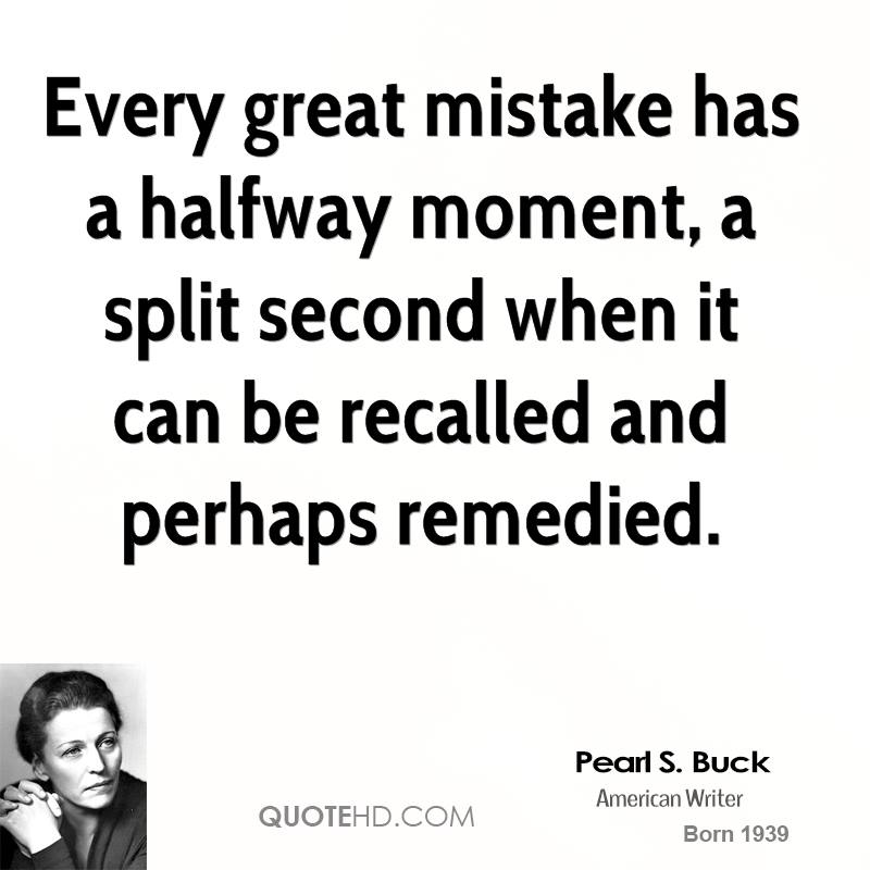 Every great mistake has a halfway moment, a split second when it can be recalled and perhaps remedied.