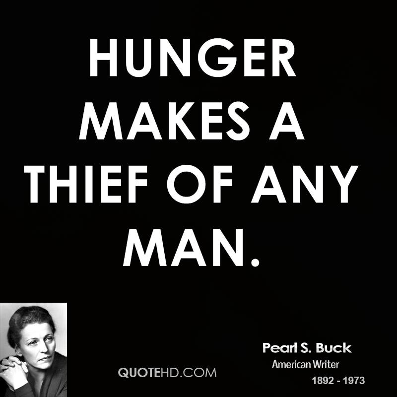 Hunger makes a thief of any man.