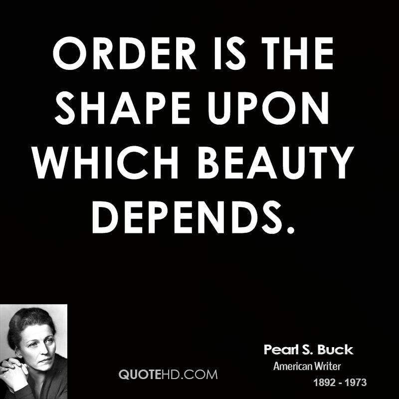 Order is the shape upon which beauty depends.