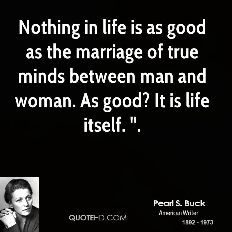 Quotes Of Marriage Life: Nothing In Life Is As Good As The Marriage Of True By