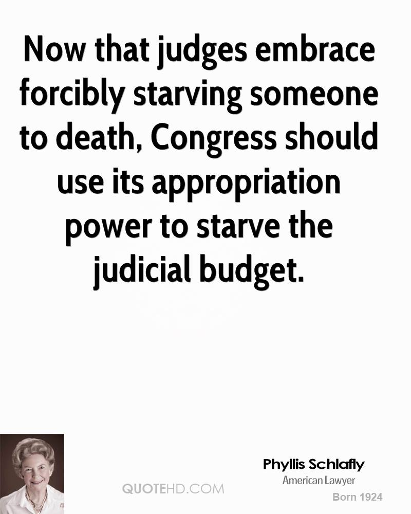 Now that judges embrace forcibly starving someone to death, Congress should use its appropriation power to starve the judicial budget.