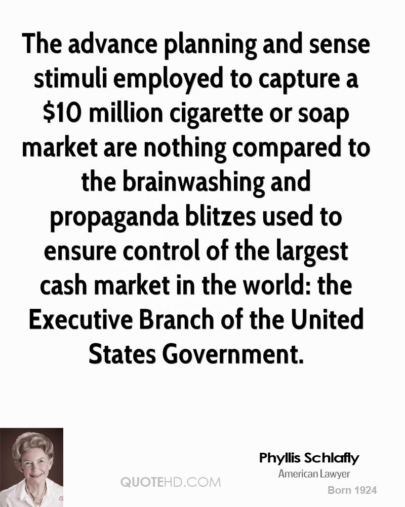 The advance planning and sense stimuli employed to capture a $10 million cigarette or soap market are nothing compared to the brainwashing and propaganda blitzes used to ensure control of the largest cash market in the world: the Executive Branch of the United States Government.