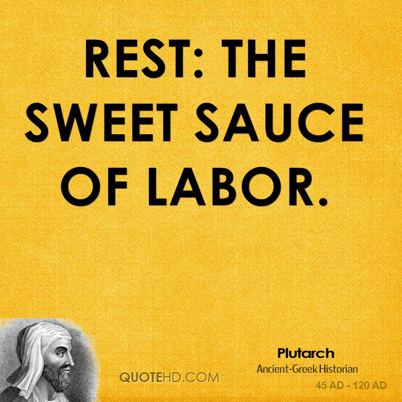 Rest: the sweet sauce of labor.