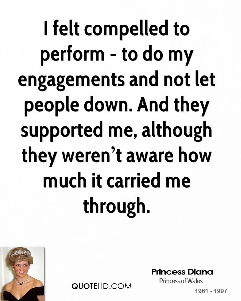 I felt compelled to perform - to do my engagements and not let people down. And they supported me, although they weren't aware how much it carried me through.
