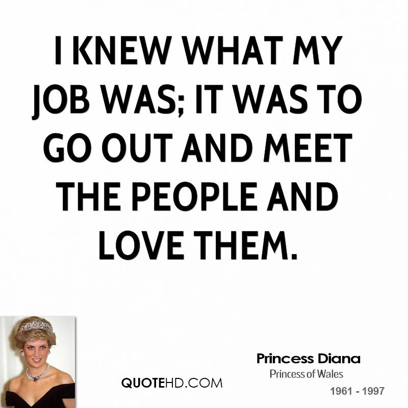 I knew what my job was; it was to go out and meet the people and love them.