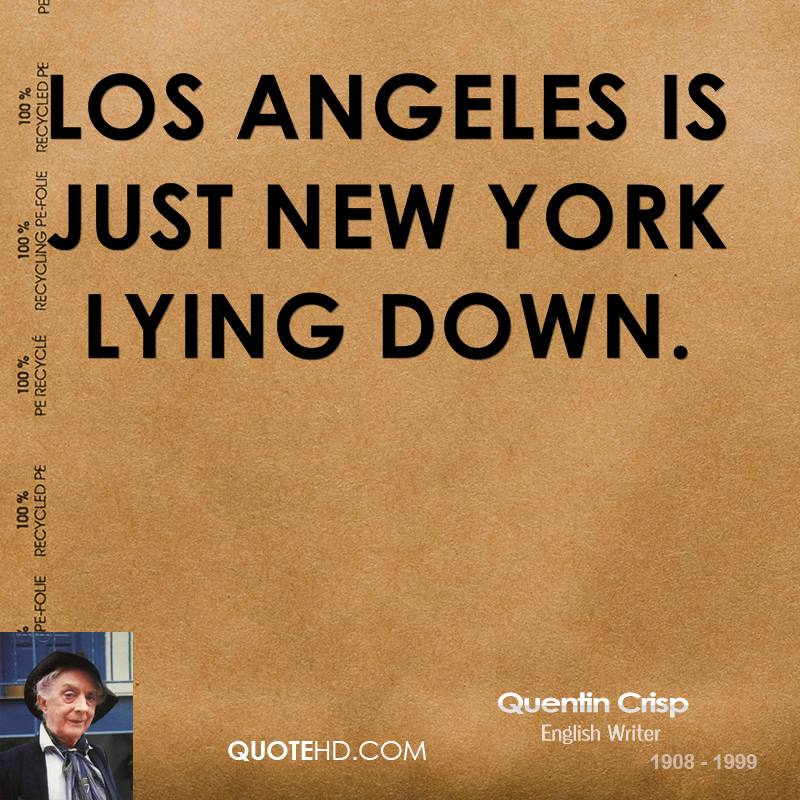Los Angeles is just New York lying down.