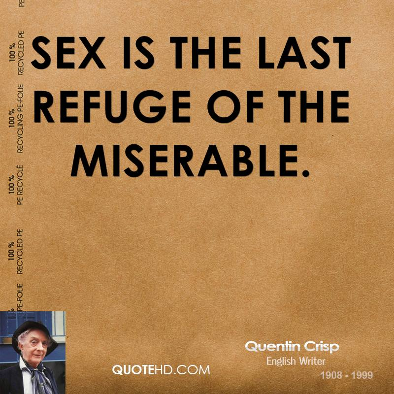 Sex is the last refuge of the miserable.