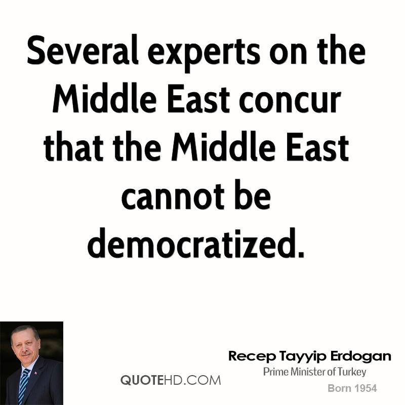 Several experts on the Middle East concur that the Middle East cannot be democratized.