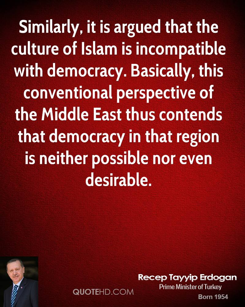 Similarly, it is argued that the culture of Islam is incompatible with democracy. Basically, this conventional perspective of the Middle East thus contends that democracy in that region is neither possible nor even desirable.