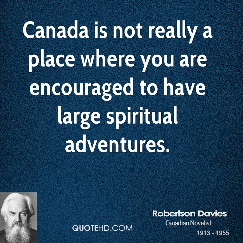 Canada is not really a place where you are encouraged to have large spiritual adventures.
