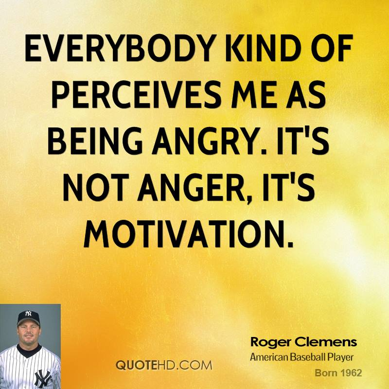 Quotes About Angry: Roger Clemens Anger Quotes