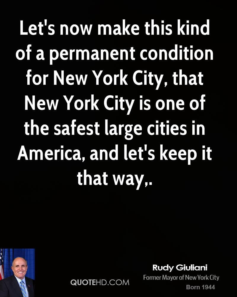 Let's now make this kind of a permanent condition for New York City, that New York City is one of the safest large cities in America, and let's keep it that way.