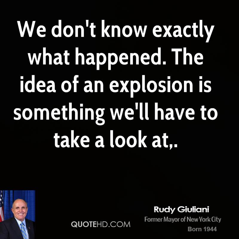 We don't know exactly what happened. The idea of an explosion is something we'll have to take a look at.