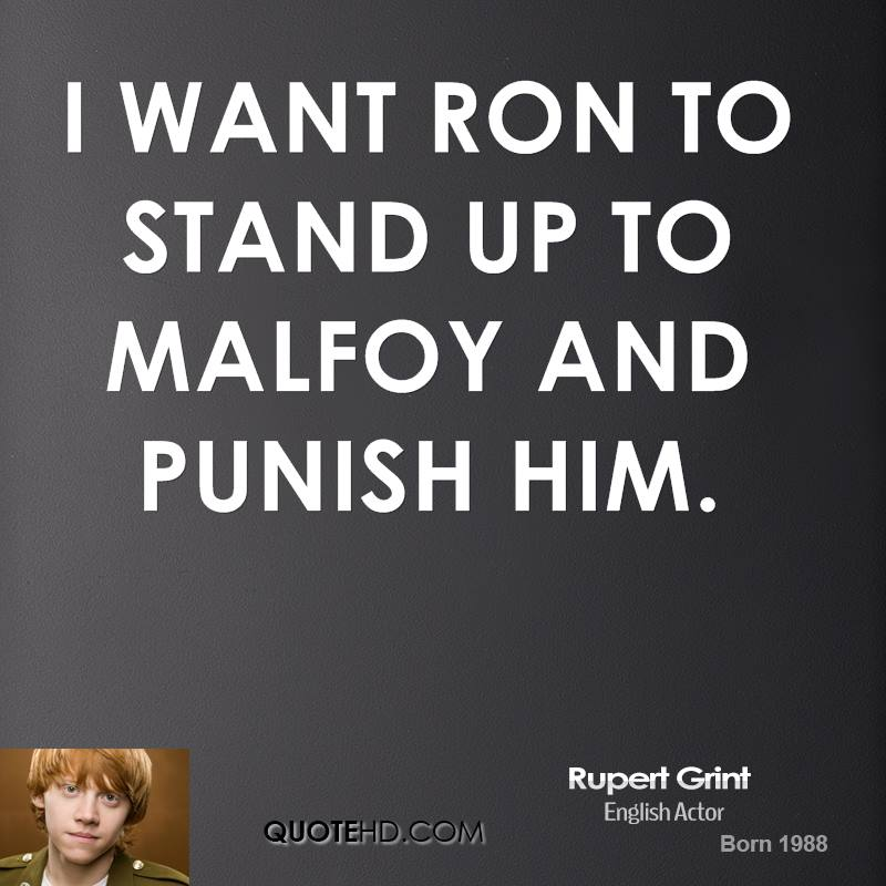 I want Ron to stand up to Malfoy and punish him.