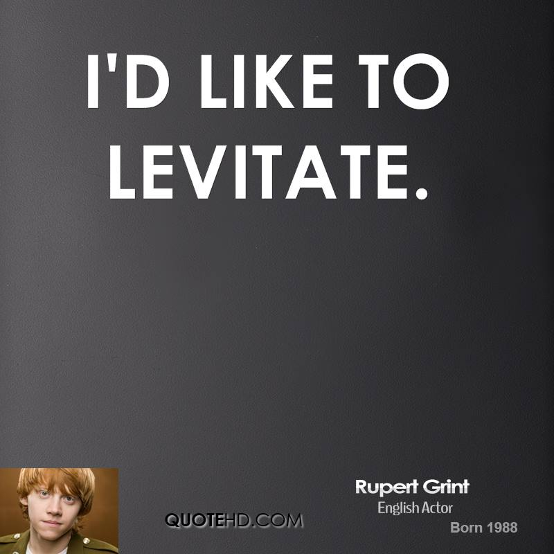 I'd like to levitate.