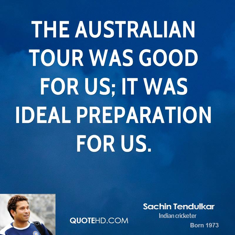 The Australian tour was good for us; it was ideal preparation for us.