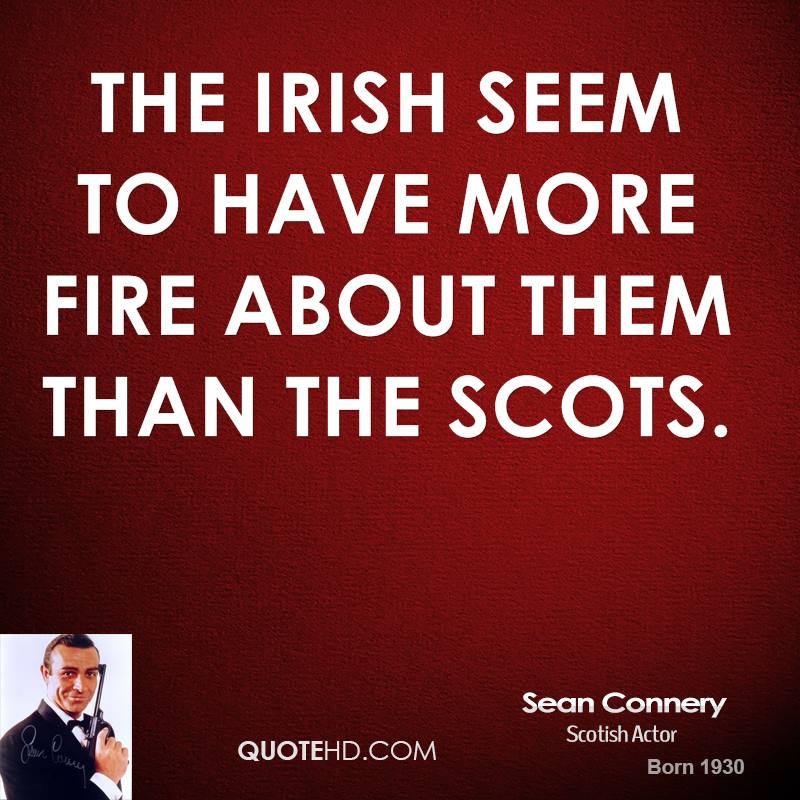 The Irish seem to have more fire about them than the Scots.