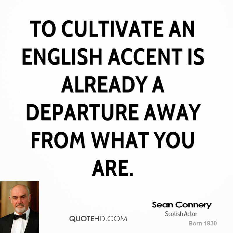 To cultivate an English accent is already a departure away from what you are.