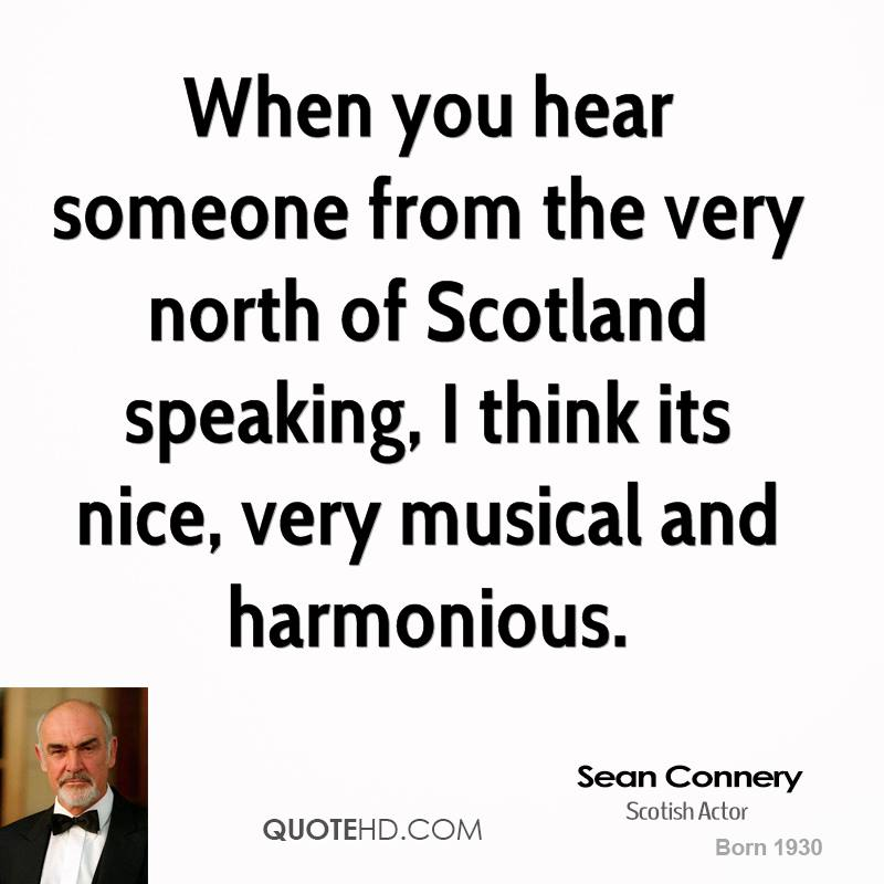 When you hear someone from the very north of Scotland speaking, I think its nice, very musical and harmonious.