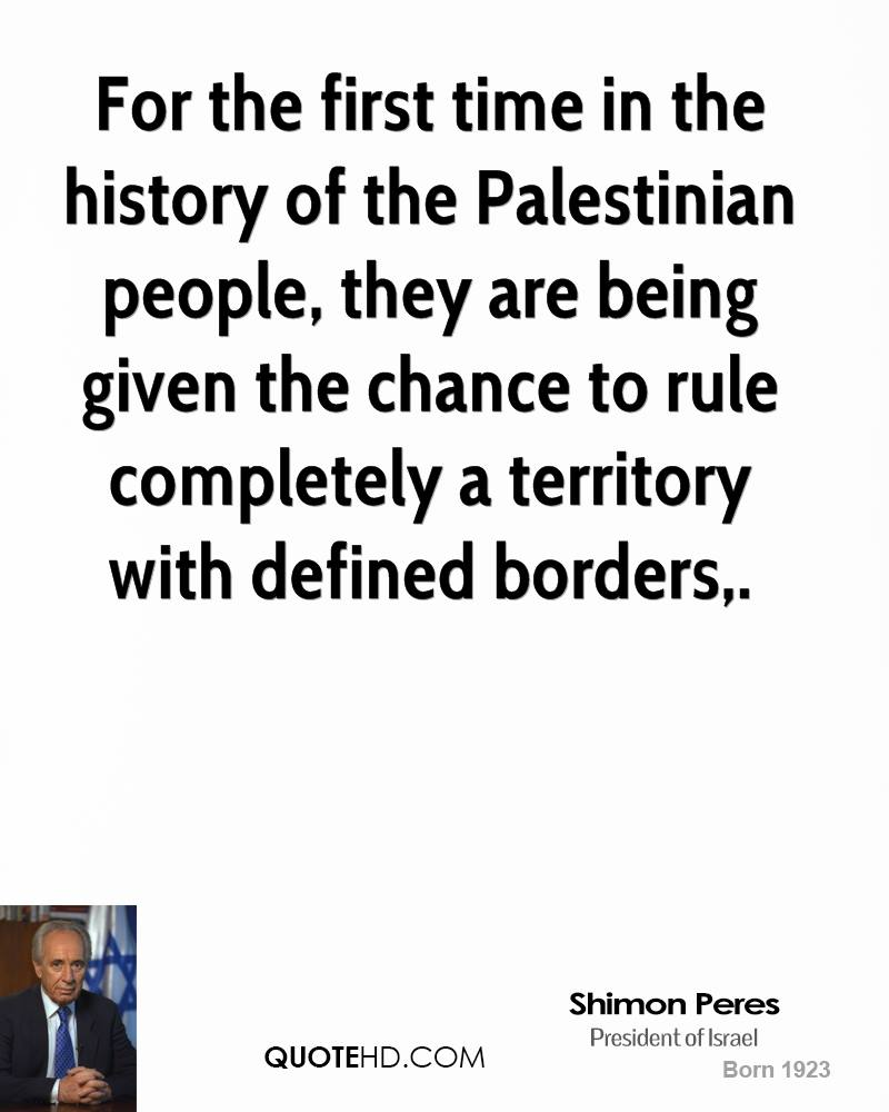 For the first time in the history of the Palestinian people, they are being given the chance to rule completely a territory with defined borders.
